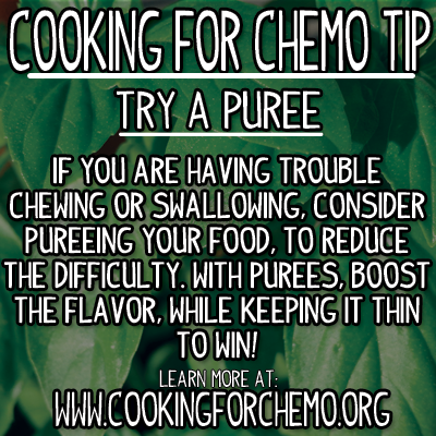 Cooking for Chemo Tip Puree chewing swallowing food easy delicious healthy cancer recipes